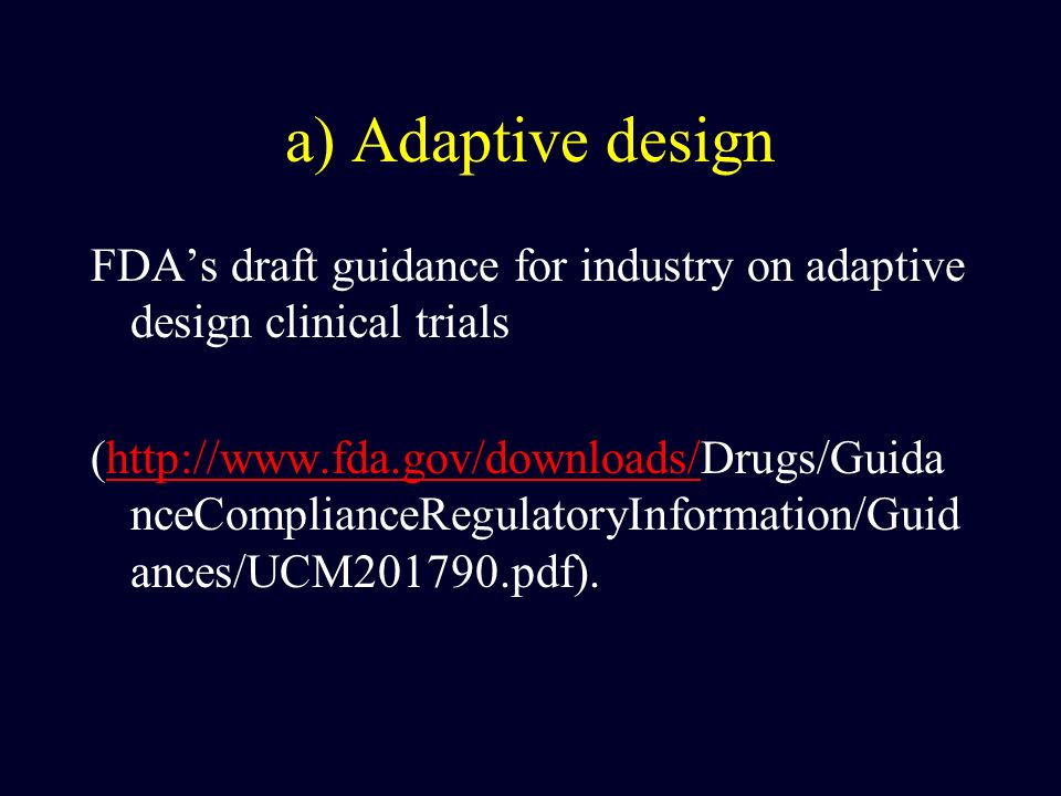 a) Adaptive design FDA's draft guidance for industry on adaptive design clinical trials.