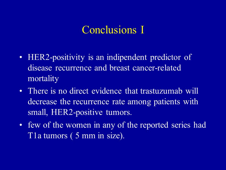 Conclusions I HER2-positivity is an indipendent predictor of disease recurrence and breast cancer-related mortality.