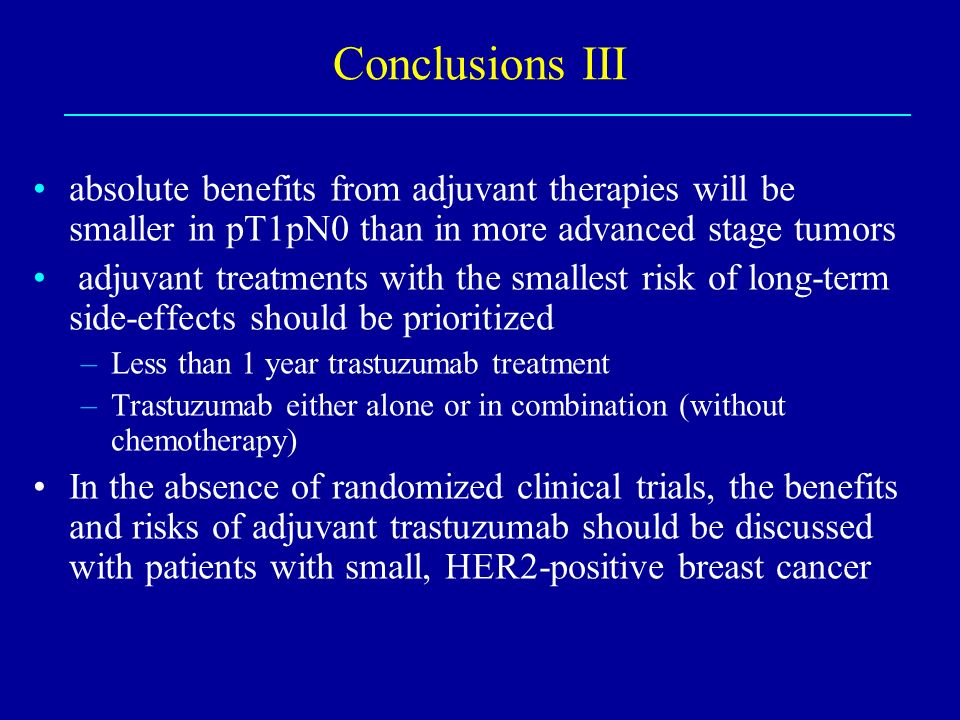 Conclusions III absolute benefits from adjuvant therapies will be smaller in pT1pN0 than in more advanced stage tumors.