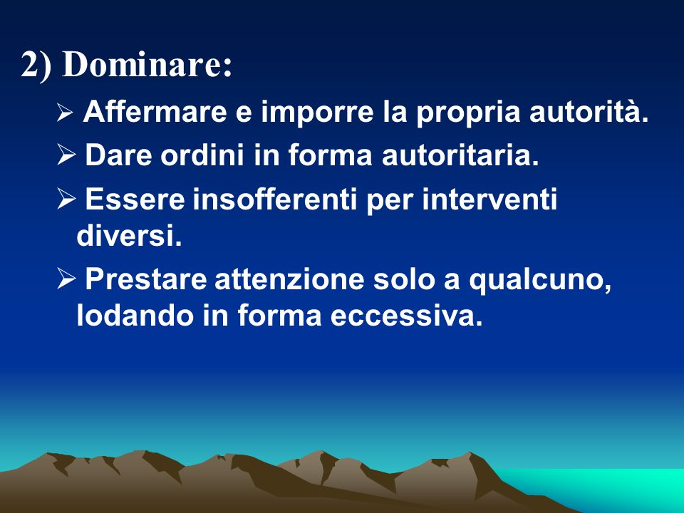2) Dominare: Dare ordini in forma autoritaria.