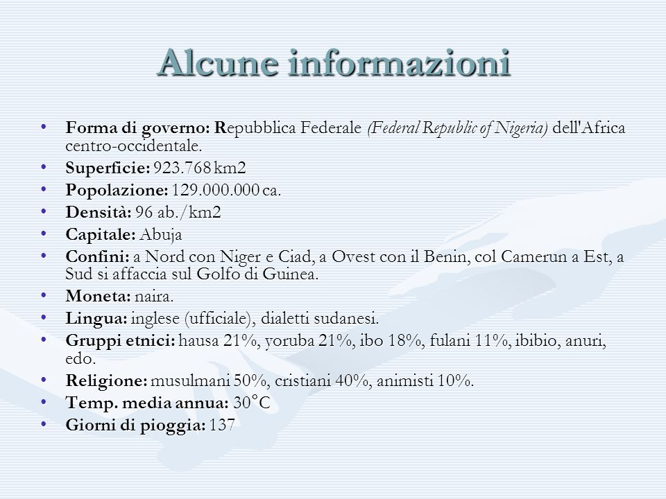 Alcune informazioni Forma di governo: Repubblica Federale (Federal Republic of Nigeria) dell Africa centro-occidentale.