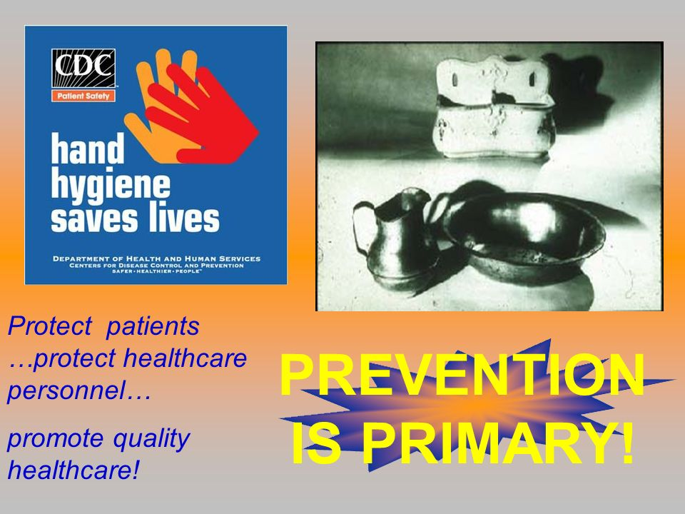 PREVENTION IS PRIMARY! Protect patients …protect healthcare personnel…