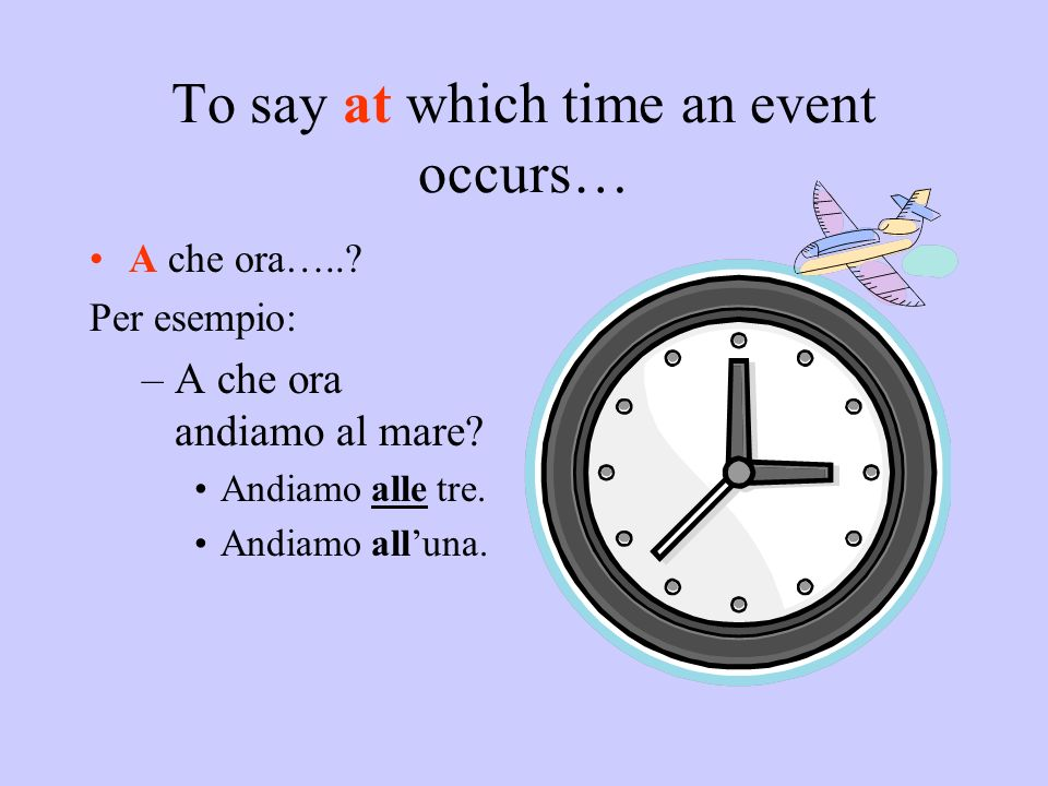 To say at which time an event occurs…