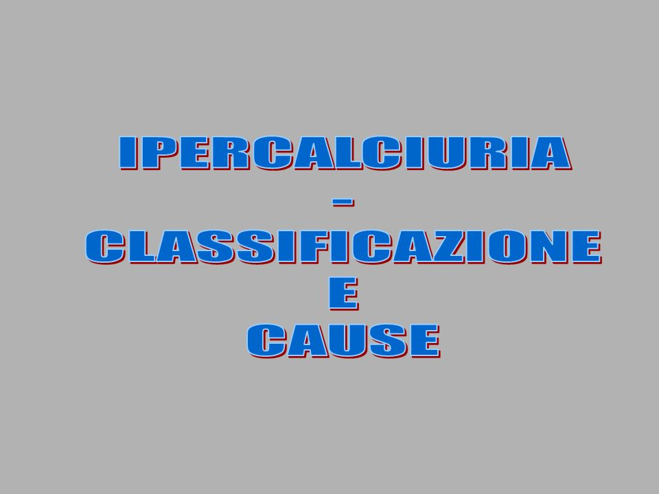 IPERCALCIURIA - CLASSIFICAZIONE E CAUSE