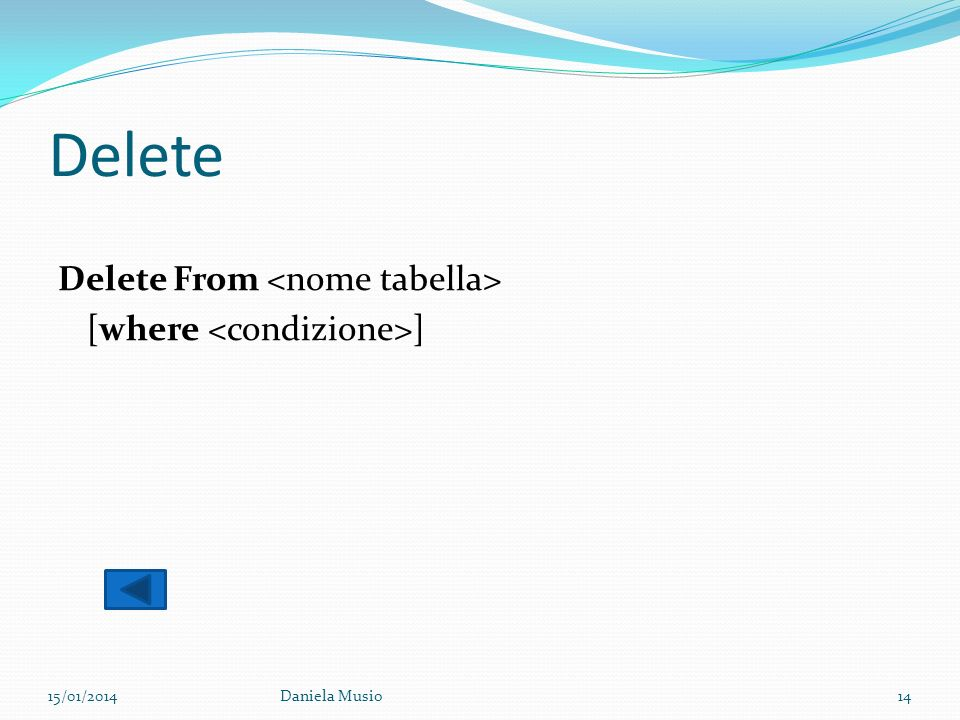 Delete Delete From <nome tabella> [where <condizione>]