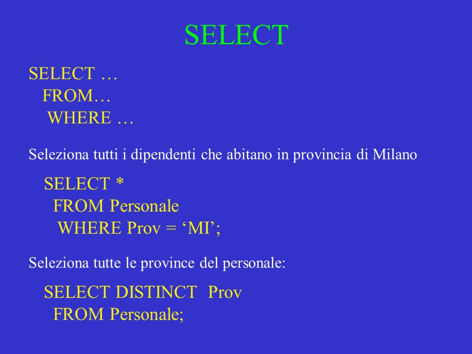 SELECT SELECT … FROM… WHERE … SELECT * FROM Personale