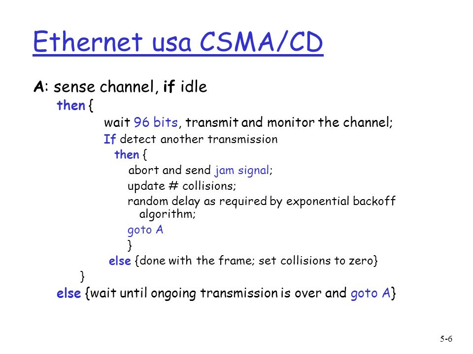 Ethernet usa CSMA/CD A: sense channel, if idle then {