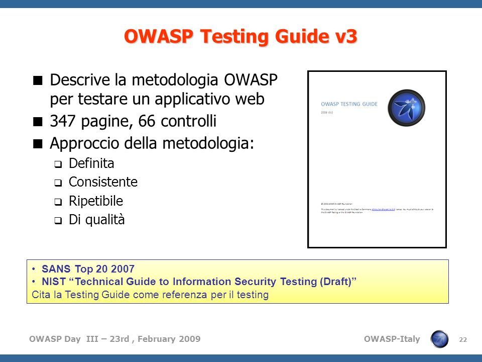 OWASP Testing Guide v3 Descrive la metodologia OWASP per testare un applicativo web. 347 pagine, 66 controlli.