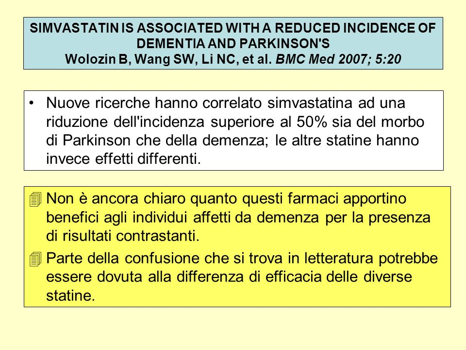 SIMVASTATIN IS ASSOCIATED WITH A REDUCED INCIDENCE OF DEMENTIA AND PARKINSON S Wolozin B, Wang SW, Li NC, et al. BMC Med 2007; 5:20