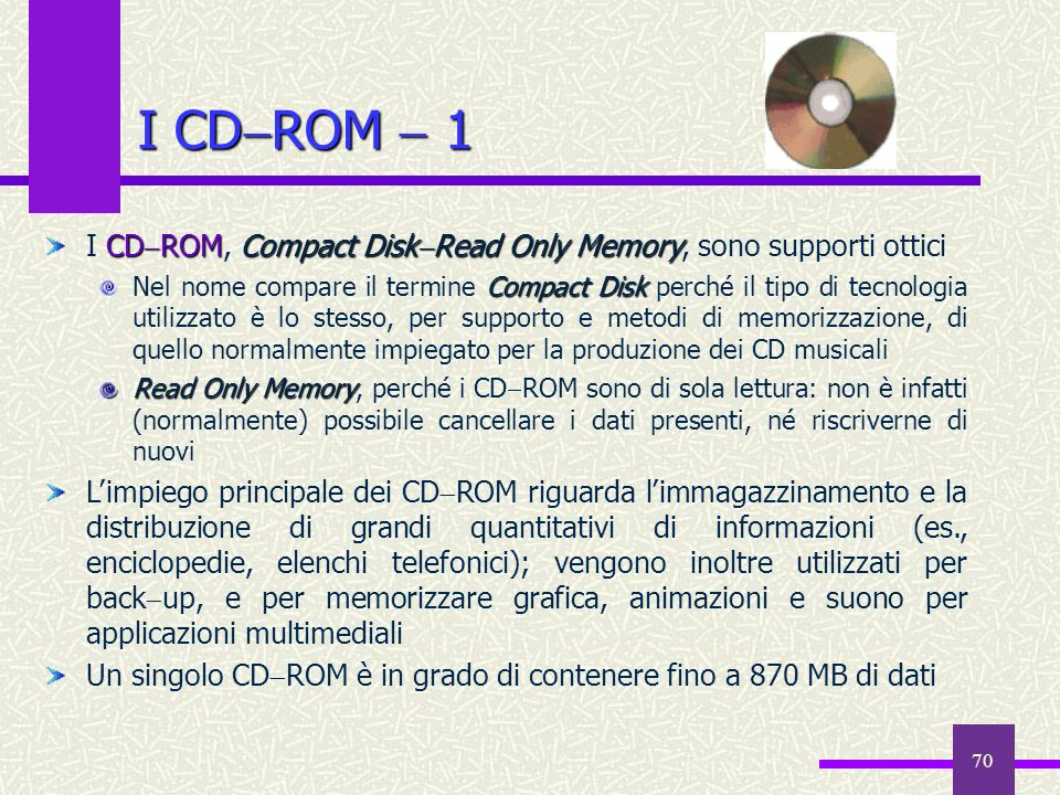I CDROM  1 I CDROM, Compact DiskRead Only Memory, sono supporti ottici.