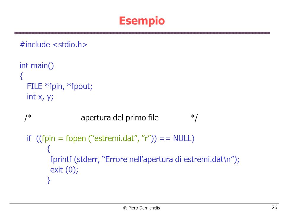 Esempio #include <stdio.h> int main() { FILE *fpin, *fpout;