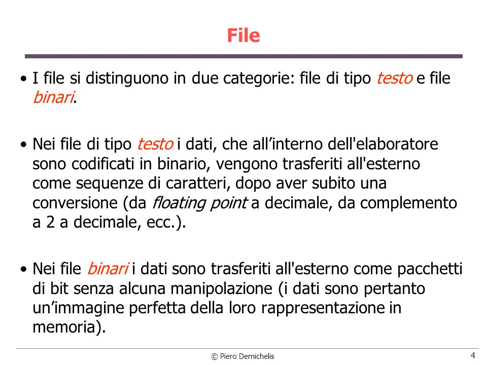 File I file si distinguono in due categorie: file di tipo testo e file binari.