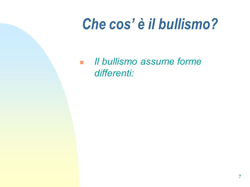 Che cos' è il bullismo Il bullismo assume forme differenti: