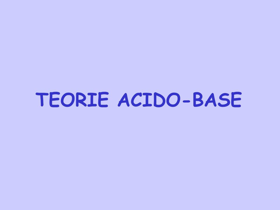 TEORIE ACIDO-BASE
