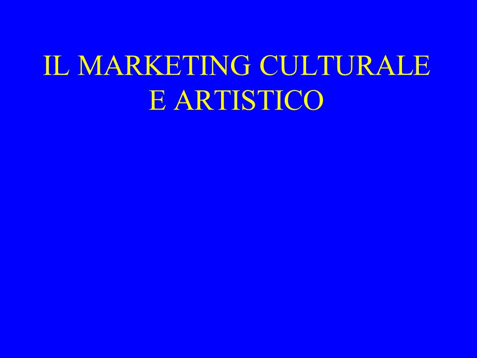 IL MARKETING CULTURALE E ARTISTICO