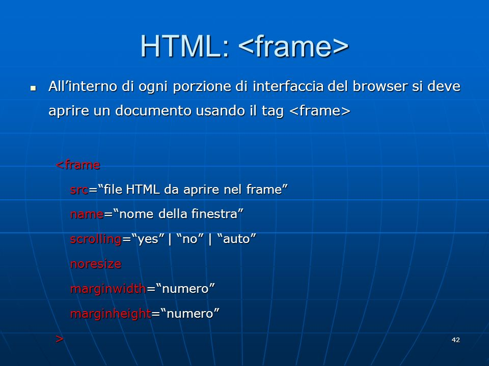 HTML: <frame> All'interno di ogni porzione di interfaccia del browser si deve aprire un documento usando il tag <frame>