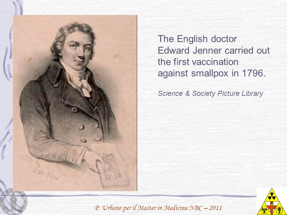 The English doctor Edward Jenner carried out the first vaccination against smallpox in 1796.