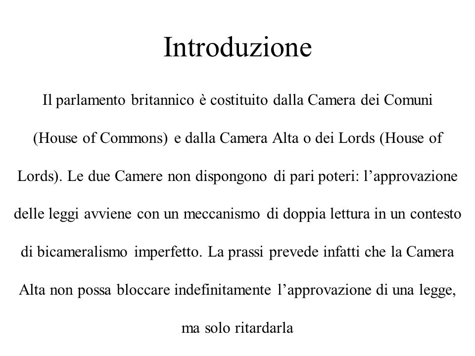 Introduzione Il parlamento britannico è costituito dalla Camera dei Comuni. (House of Commons) e dalla Camera Alta o dei Lords (House of.