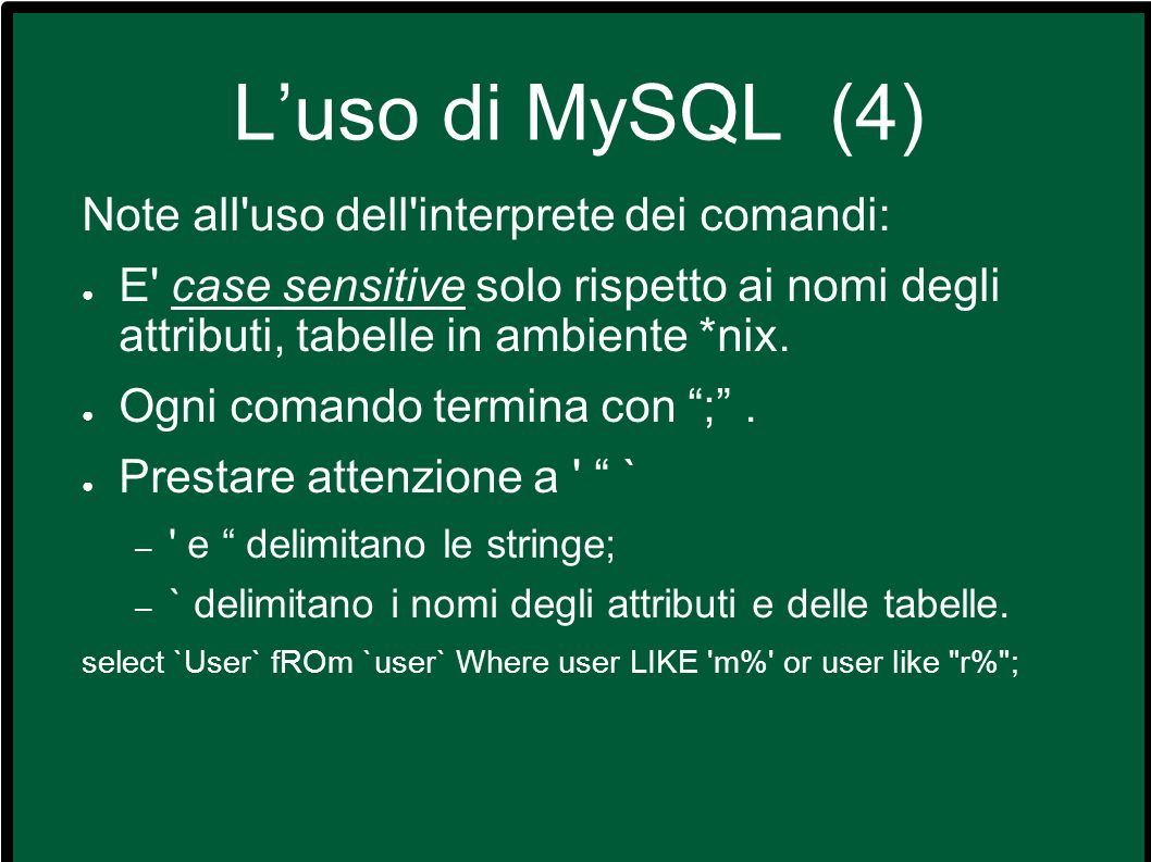 L'uso di MySQL (4) Note all uso dell interprete dei comandi: