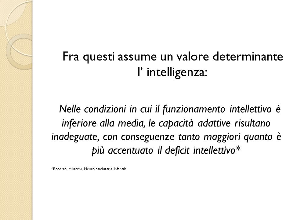 Fra questi assume un valore determinante l' intelligenza: