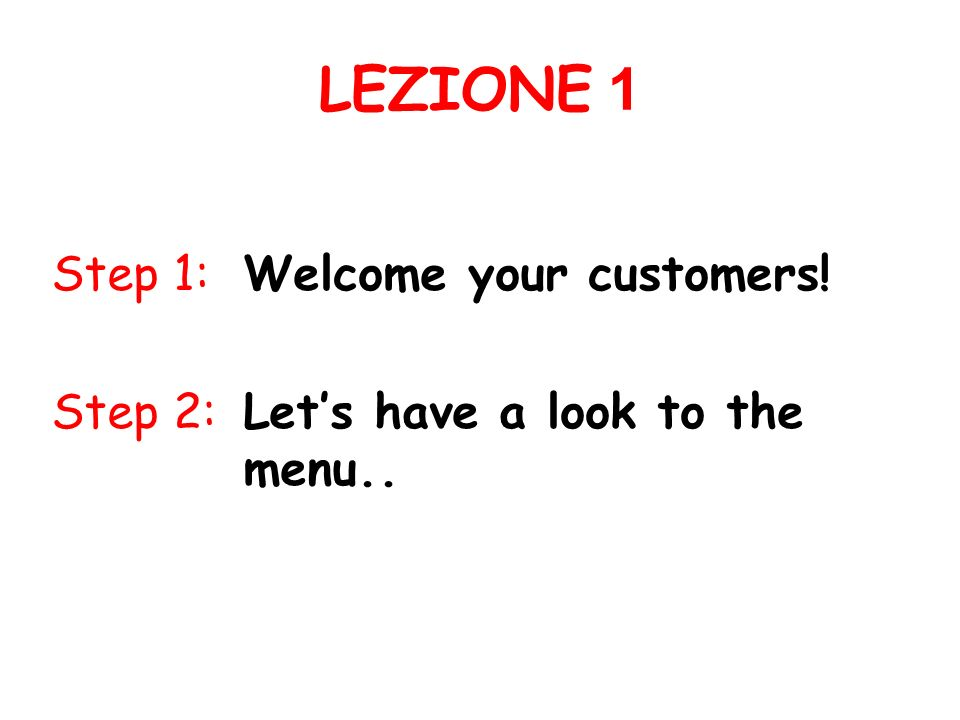 LEZIONE 1 Step 1: Welcome your customers!