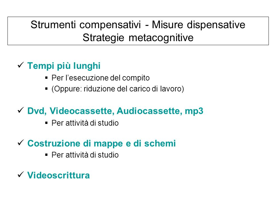 Strumenti compensativi - Misure dispensative Strategie metacognitive