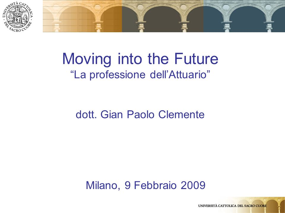 Moving into the Future La professione dell'Attuario dott