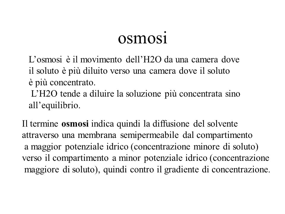 osmosi L'osmosi è il movimento dell'H2O da una camera dove
