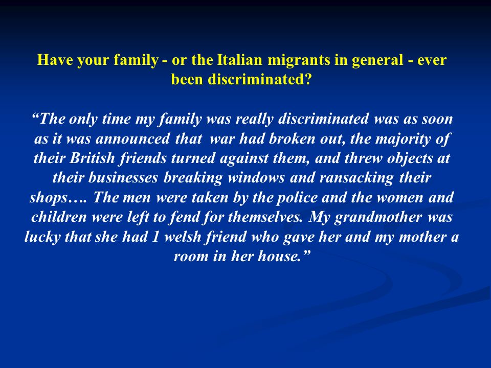 Have your family - or the Italian migrants in general - ever been discriminated