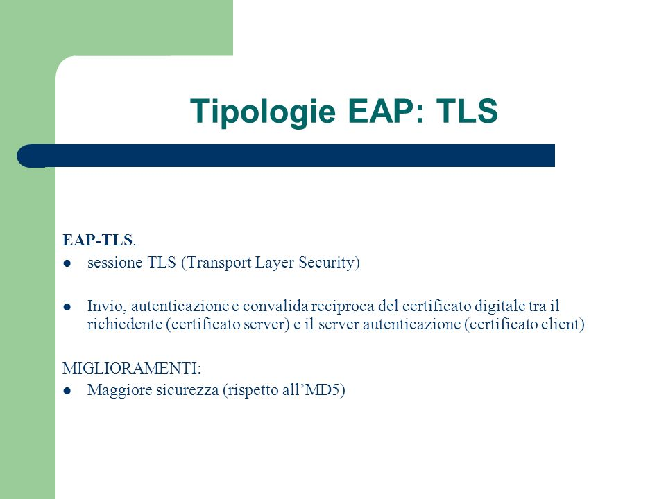 Tipologie EAP: TLS EAP-TLS. sessione TLS (Transport Layer Security)