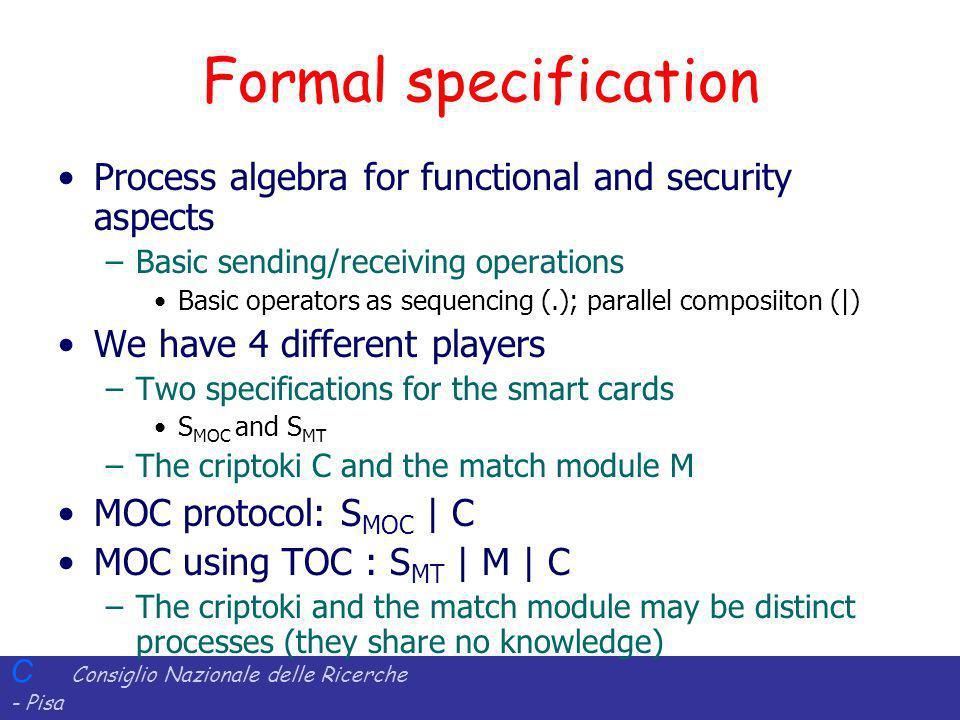 Formal specification Process algebra for functional and security aspects. Basic sending/receiving operations.