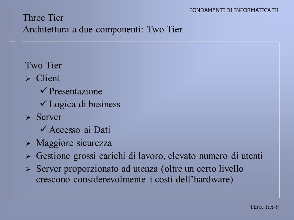 Three Tier Architettura a due componenti: Two Tier