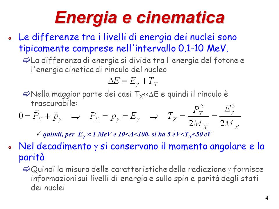 Energia e cinematica Le differenze tra i livelli di energia dei nuclei sono tipicamente comprese nell intervallo MeV.