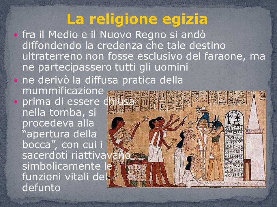 La Credenza Religiosa : La religione egizia altro culto importante fu quello legato alla