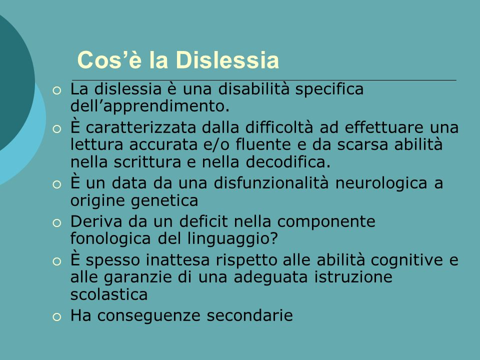 Cos'è la Dislessia La dislessia è una disabilità specifica dell'apprendimento.