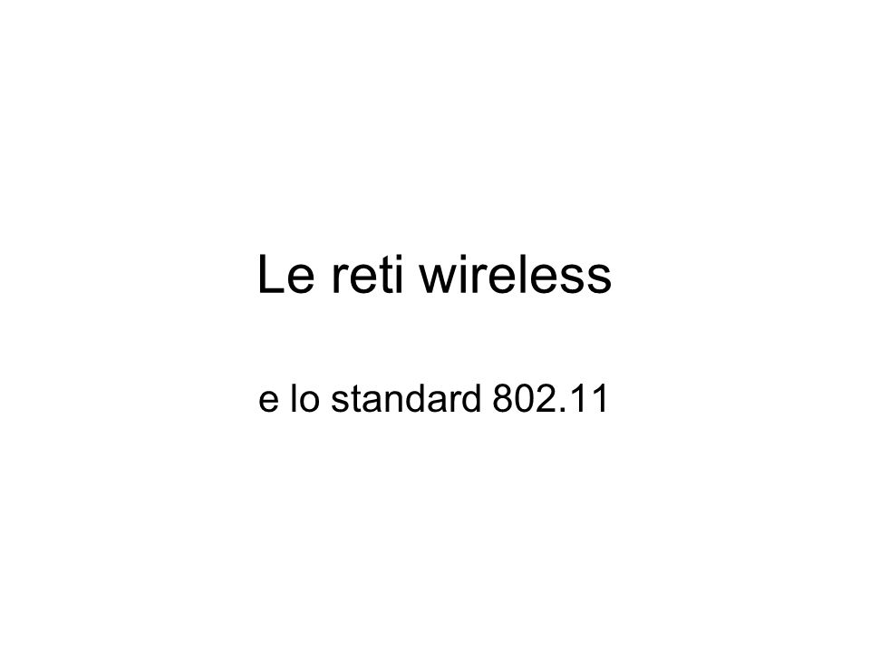 Le reti wireless e lo standard