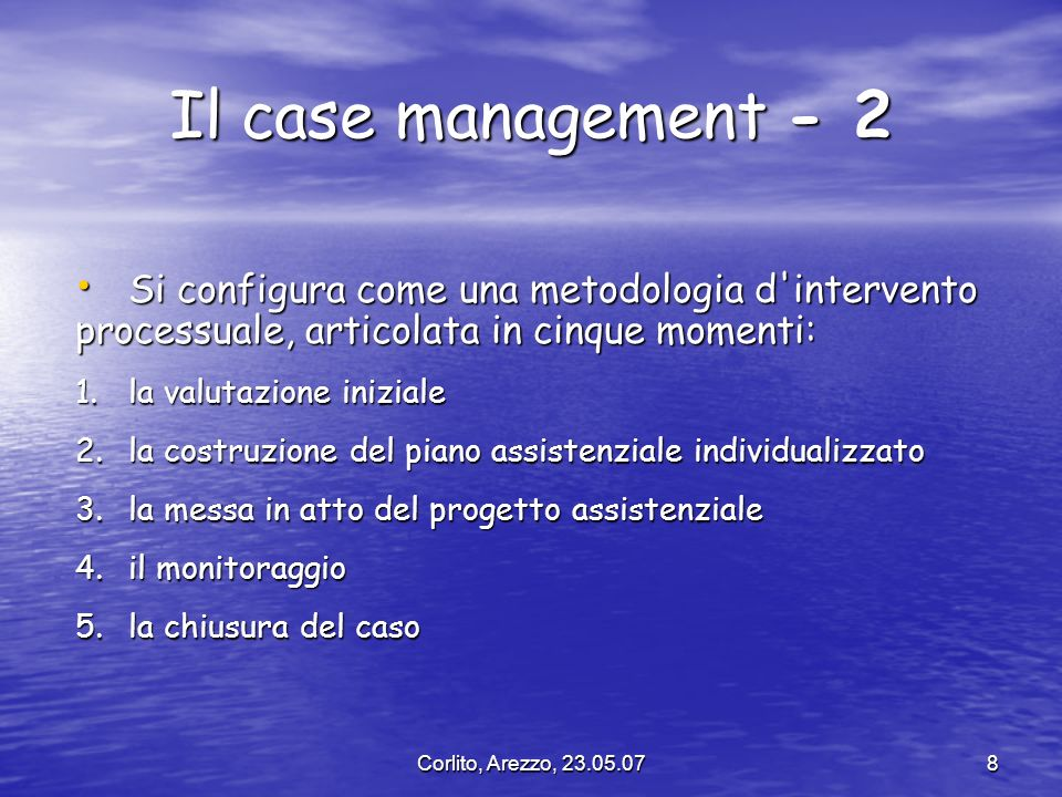 Il case management - 2 Si configura come una metodologia d intervento