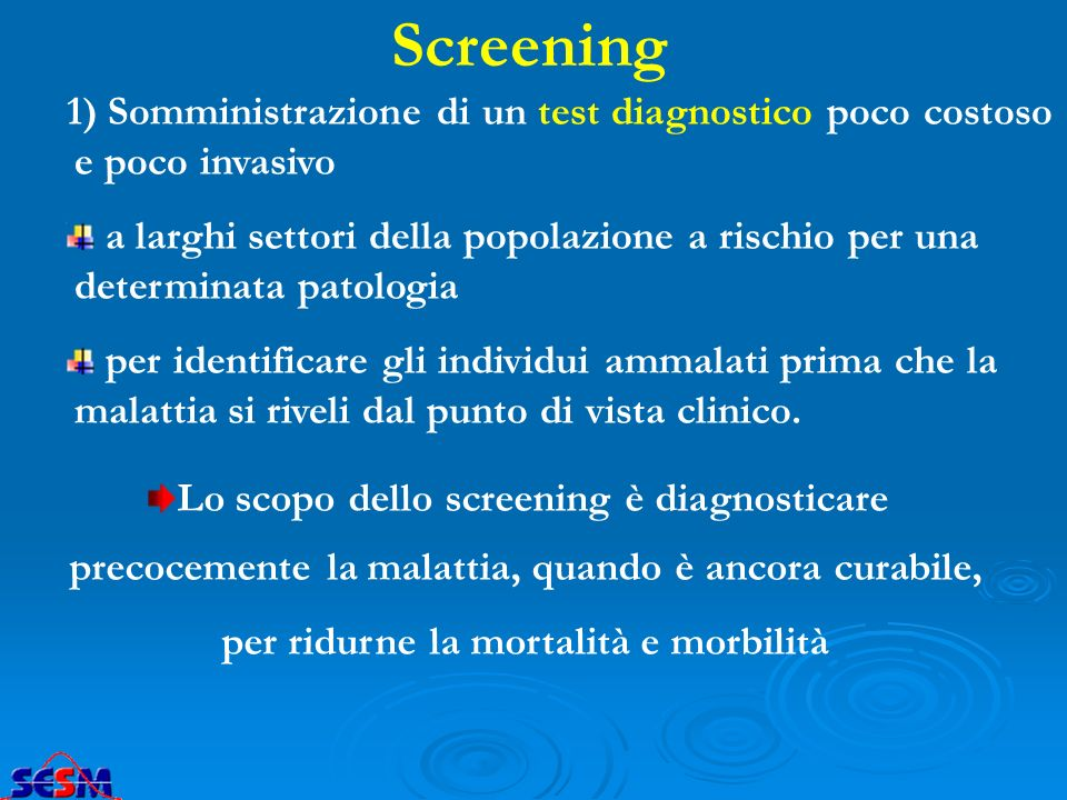 Screening 1) Somministrazione di un test diagnostico poco costoso e poco invasivo.