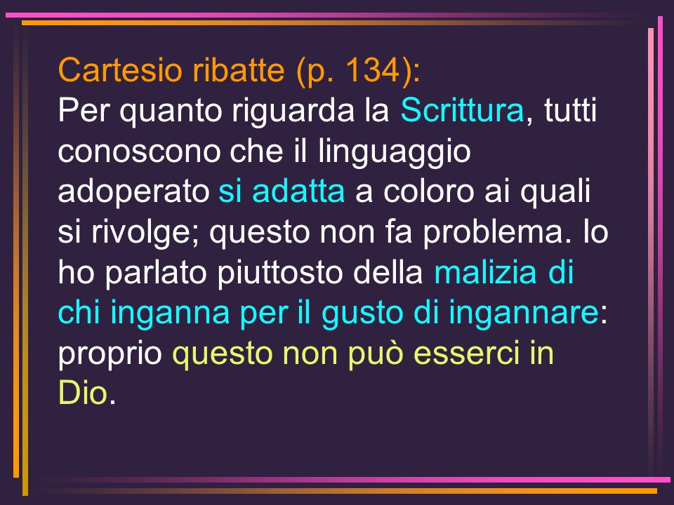 Cartesio ribatte (p. 134):