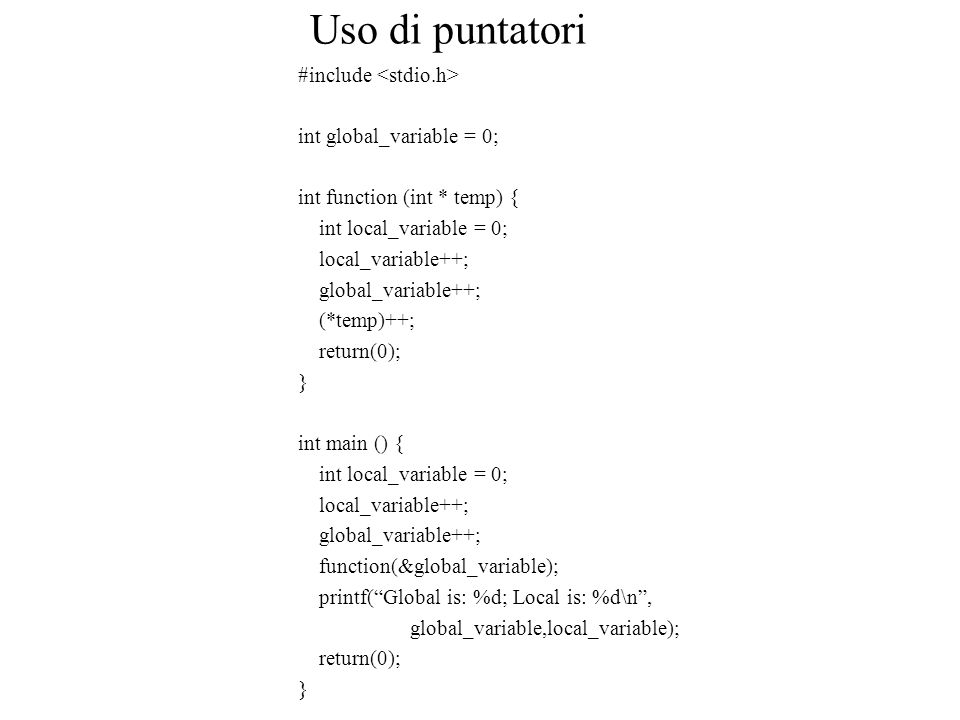 Uso di puntatori #include <stdio.h> int global_variable = 0;