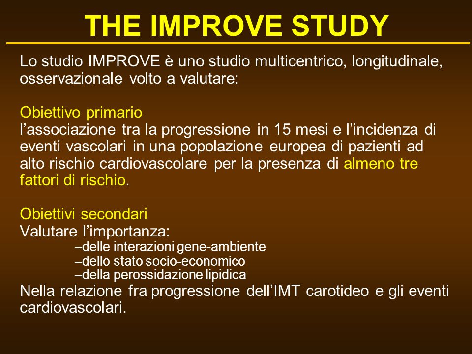 THE IMPROVE STUDY Lo studio IMPROVE è uno studio multicentrico, longitudinale, osservazionale volto a valutare: