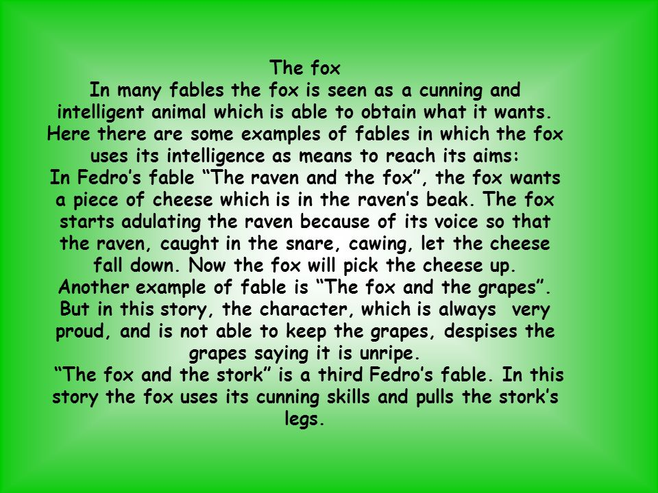 The fox In many fables the fox is seen as a cunning and intelligent animal which is able to obtain what it wants.