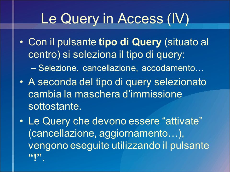Le Query in Access (IV) Con il pulsante tipo di Query (situato al centro) si seleziona il tipo di query: