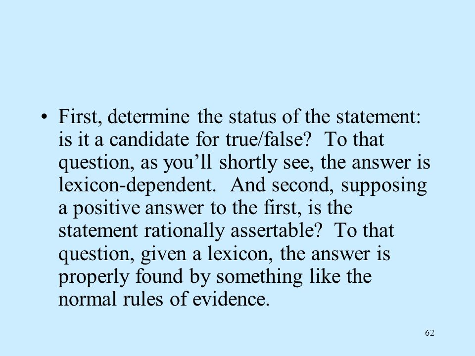 First, determine the status of the statement: is it a candidate for true/false.