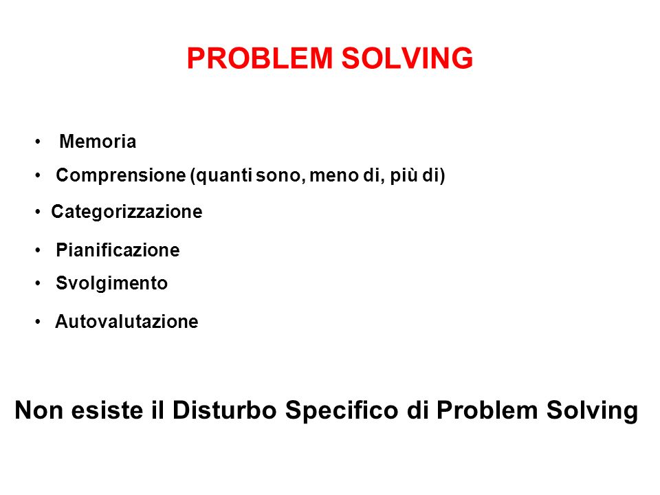 PROBLEM SOLVING Non esiste il Disturbo Specifico di Problem Solving