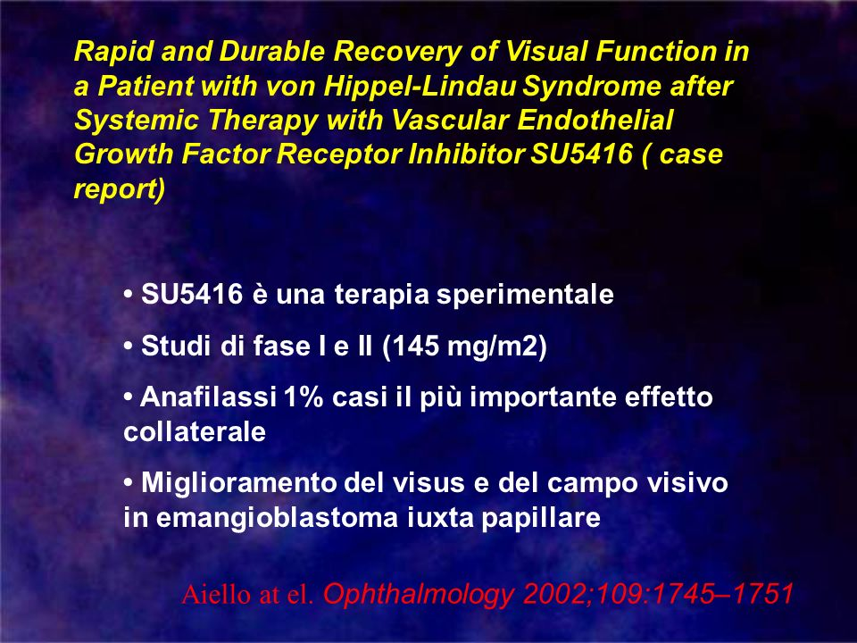 Rapid and Durable Recovery of Visual Function in a Patient with von Hippel-Lindau Syndrome after Systemic Therapy with Vascular Endothelial Growth Factor Receptor Inhibitor SU5416 ( case report)