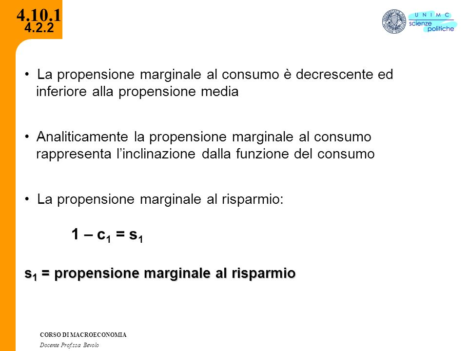 4.10.1 La propensione marginale al consumo è decrescente ed. inferiore alla propensione media. Analiticamente la propensione marginale al consumo.