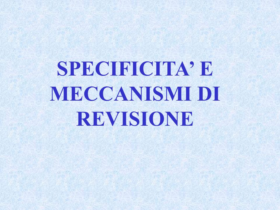 SPECIFICITA' E MECCANISMI DI REVISIONE