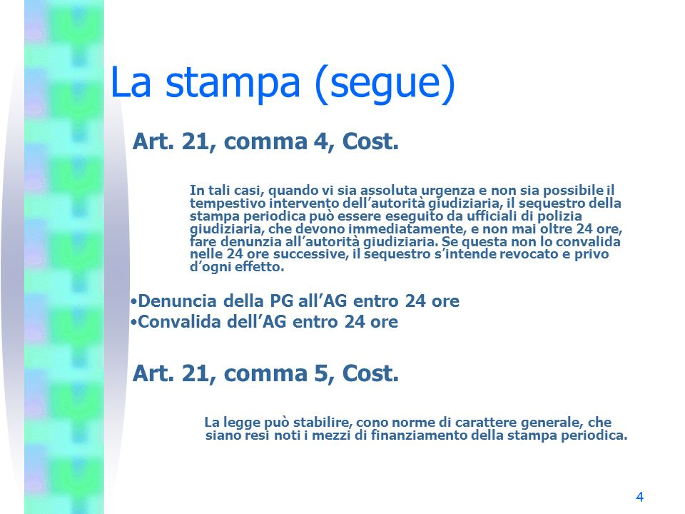 La stampa (segue) Art. 21, comma 4, Cost. Art. 21, comma 5, Cost.