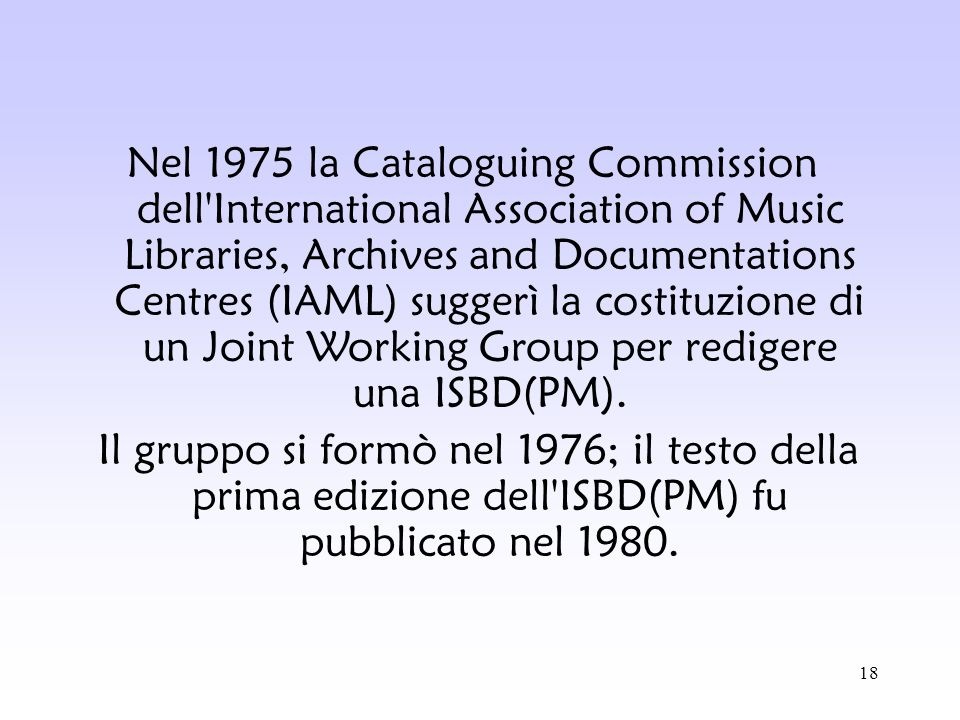 Nel 1975 la Cataloguing Commission dell International Association of Music Libraries, Archives and Documentations Centres (IAML) suggerì la costituzione di un Joint Working Group per redigere una ISBD(PM).